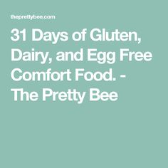 31 Days of Gluten, Dairy, and Egg Free Comfort Food. - The Pretty Bee
