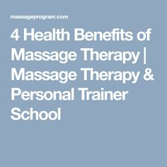 4 Health Benefits of Massage Therapy | Massage Therapy & Personal Trainer School