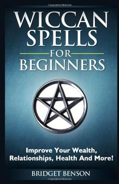 Wiccan Spells for Beginners: Improve Your Wealth, Relationships, Health And More! - - #witchcraft #pagan #wicca