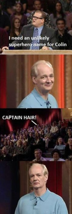 """When he made this face at an audience bald joke. 