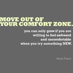 Move out of your comfort zone. you can only grow if you are willing to feel awkward and uncomfortable when you try something new - Brian Tracy Great Quotes, Quotes To Live By, Me Quotes, Motivational Quotes, Inspirational Quotes, Quotable Quotes, Zumba Quotes, 2015 Quotes, Famous Quotes