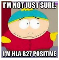 Only Cartman can make being HLA B27 positive so much fun!