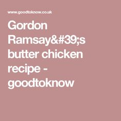 Gordon Ramsay's butter chicken recipe - goodtoknow