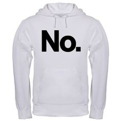 No. hoodie. Stated simply and emphasized with a period.