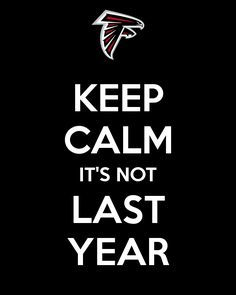 """Keep Calm It's Not Last Year."" An online campaign poster I created for the Atlanta Falcons playoff run to the Super Bowl."