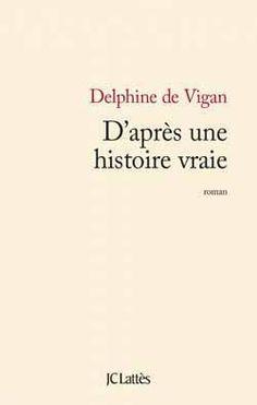 Critiques, citations, extraits de D'après une histoire vraie de Delphine de Vigan. C'est le quatrième livre de De Vigan que je viens de lire,les précéden...