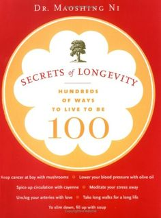 Secrets of Longevity ... Hundreds of Ways to Live to Be 100 ... by Dr. Maoshing Ni