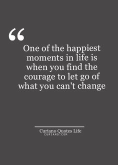 Let go of what you can't change!