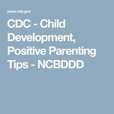 CDC - Child Development, Positive Parenting Tips - NCBDDD