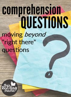 """Asking comprehension questions is important, but the kinds of questions we ask are just as important. We have to move beyond """"right there"""" questions!"""