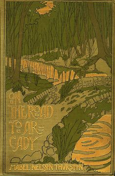 Mabel Nelson Thurston, On the Road to Arcady, New York: Fleming H. Revell Co., 1903. Cover design, endpapers and text decoration by Samuel M. Palmer.