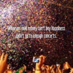 ...I don't have the money to go to concerts...