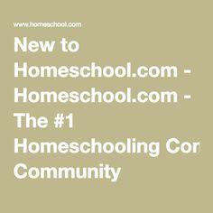 New to Homeschool.com - Homeschool.com - The #1 Homeschooling Community