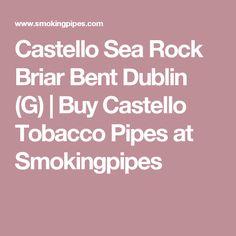 Castello Sea Rock Briar Bent Dublin (G) | Buy Castello Tobacco Pipes at Smokingpipes