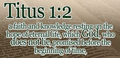 It is in hope of eternal life, which God, who cannot lie, promised before times eternal. Bible News, Gods Not Dead, Gods Promises, New Testament, Just For Laughs, Verses, Scriptures, Bible Quotes, Encouragement