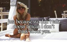 just because we don't talk doesn't mean i don't think about you