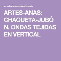 ARTES-ANAS: CHAQUETA-JUBÓN, ONDAS TEJIDAS EN VERTICAL