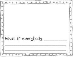 This is the paper you can use in your class to follow up your reading of the book, What if Everybody Did That, by Ellen Javernick.