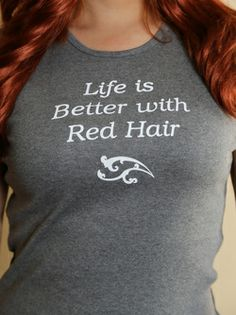life is better with red hair tshirt Red Hair Quotes, I Love Redheads, Looks Cool, Cool Shirts, Life Is Good, Pin Up, T Shirts For Women, Tees, Outfits