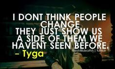 """""""I dont think people change they just show us a side we havent seen before"""" -Tyga :) Tyga Quotes, Rapper Quotes, Jokes Quotes, Fact Quotes, Me Quotes, Qoutes, Memes, Great Quotes, Quotes To Live By"""