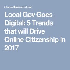Local Gov Goes Digital: 5 Trends that will Drive Online Citizenship in 2017
