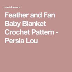 Feather and Fan Baby Blanket Crochet Pattern - Persia Lou