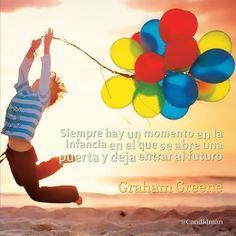 """""""Siempre hay un momento en la #Infancia en el que se abre una puerta y deja entrar al #Futuro"""". #GrahamGreene #FrasesCelebres @candidman"""