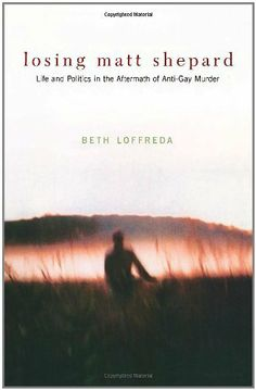 Losing Matt Shepard by Beth Loffreda.   The infamous murder in October 1998 of a twenty-one-year-old gay University of Wyoming student ignited a media frenzy. The crime resonated deeply with America's bitter history of violence against minorities, and something about Matt Shepard himself struck a chord with people across the nation. Although the details of the tragedy are familiar to most people, the complex and ever-shifting context of the killing is not.