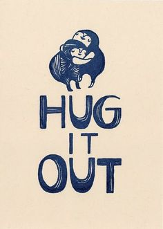 hug it out - sometimes that's all that's needed