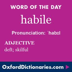 habile (adjective): deft; skilful. Word of the Day for 3 July 2016. #WOTD #WordoftheDay #habile