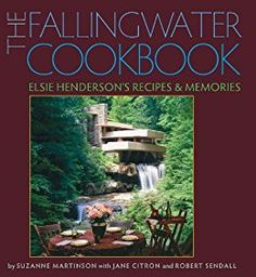 The Fallingwater Cookbook: Elsie Henderson's Recipes and Memories di [Martinson, Suzanne]