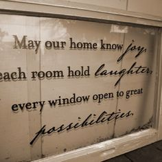 May Our Home... great phrase for the windows I have!!!!