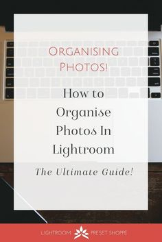 Ultimate Guide To Organise Photos In Lightroom
