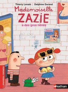 Mademoiselle Zazie a des gros nénés  deThierry Lenain, illustré par Delphine Durand  Nathan dans la collection Premiers romans