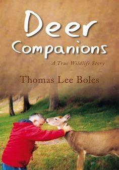 Deer Companions: A True Wildlife Story by Thomas Boles. $9.99. 256 pages. Publisher: Xlibris (September 23, 2008)