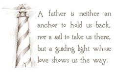 """""""A father is neither an anchor to hold us back, nor a sail to take us there, but a guiding light whose love shows us the way."""" #Father #Father'sDay #picturequotes View more #quotes on http://quotes-lover.com"""