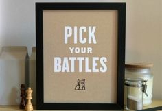 ... pick your battles