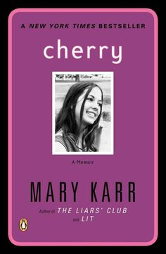 Cherry , by Mary Karr | 12 Must-Read Memoirs To Get You Through Your Twenties
