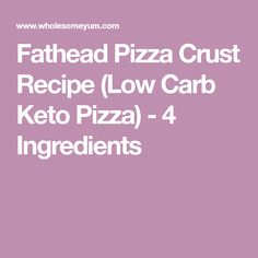 Fathead Pizza Crust Recipe (Low Carb Keto Pizza) - 4 Ingredients