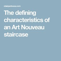The defining characteristics of an Art Nouveau staircase
