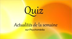 Quiz - Psychologie et santé : Semaine du 16 au 22 décembre 2017 | Psychomédia November, Psychology