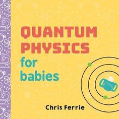 Booktopia has Quantum Physics for Babies, Baby University by Chris Ferrie. Buy a discounted Board Book of Quantum Physics for Babies online from Australia's leading online bookstore. Board Books For Babies, Baby Books, Stem Learning, Early Learning, Quantum Physics, Basic Physics, Nuclear Physics, Organic Chemistry, Reading Online