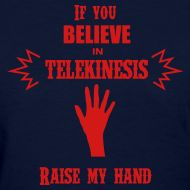 Nerdy T-Shirt Designs Explained | Relativistic Designs  If you believe in telekinesis.. raise my hand!