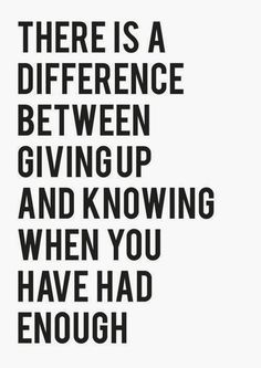 There's a difference between defeatedly giving up vs. confidently knowing when you've had enough.