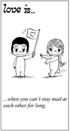 . . . when you can't stay mad at each other for long.