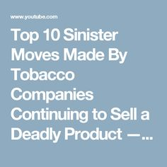 Top 10 Sinister Moves Made By Tobacco Companies Continuing to Sell a Deadly Product — TopTenzNet - YouTube