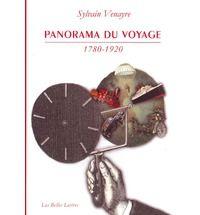 Venayre, Sylvain Panorama du voyage (1780-1920). Les Belles Lettres, 2012