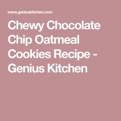 Chewy Chocolate Chip Oatmeal Cookies Recipe - Genius Kitchen
