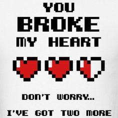 Me has roto el corazón... No importa, tengo dos más :D #Geek