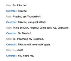 That nobody wants to talk about Pokemon with you for very long. | 26 Cleverbot Conversations That Are Guaranteed To Make You Laugh
